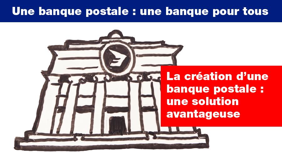 Une banque postale : une banque pour tous -  La création d'une banque postale :  une solution avantageuse